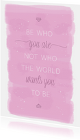 Be who you are not who...