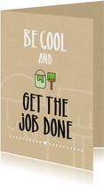 Felicitatiekaarten - Felicitatie huis Be cool and get the job done