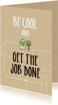 Felicitatie huis Be cool and get the job done