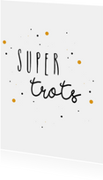 Felicitatiekaart - Super trots - Stipjes Okergeel