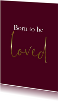 Geboortekaartje bordeaux Born to be loved