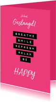 Geslaagd breath smile refresh relax be happy