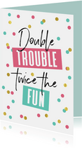 Glückwunschkarte Geburt Zwillinge 'Double trouble'