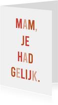 Grappige moederdagkaart 'mam, je had gelijk'