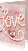 Hippe moederdag kaart typo Lieve mama I love you hartjes