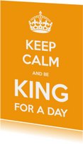 Keep Calm and be King for a Day - OT