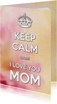 Keep Calm cause I Love you MOM 2