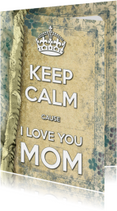 Keep Calm cause I Love You MOM 3