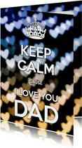 Keep Calm I Love you DAD - OT