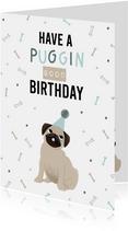 Leuke verjaardagskaart have a puggin good birthday hondje