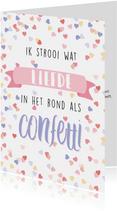 Liefde kaart 'ik strooi liefde in het rond als confetti'