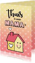 Moederdag Thuis is waar Mama is