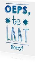 Oeps, Te Laat! Sorry!