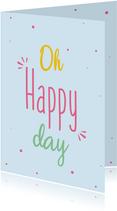 Oh happy day - spring colors - bemoedigingskaart