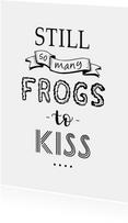 Spreuk, still so many frogs to kiss