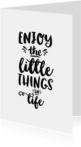 Spreukenkaart zwart wit quote enjoy the little things