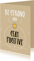 Sterkte Be strong and stay positive