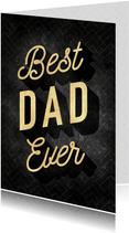 Stijlvolle vaderdag kaart Best dad ever zwart en gouden typo