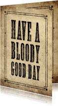 Stoere verjaardagskaart Have a Bloody Good Day