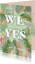 Tropische Blätter Hochzeitseinladung - We Say Yes