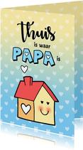 Vaderdag Thuis is waar Papa is