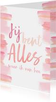 Valentijn | Jij bent alles waar ik van hou