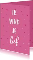 Valentijnskaart ik vind je lief hartjes