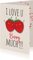 Valentijnskaart met aardbeien Love you berry much!