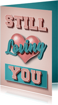 Valentijnskaart Still loving you