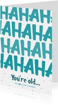 Verjaardagskaart hahaha you're old
