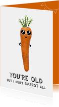 Verjaardagskaart humor met tekst you're old bij wortel
