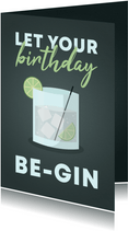 Verjaardagskaart let your birthday be-gin met gin-tonic