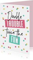 Verjaardagskaart tweeling double trouble twice fun