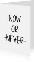 Woonkaart 'Now or Never'
