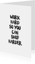 Work hard... Shop harder