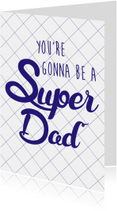 You're gonna be a super dad