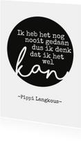Zwart witte woonkaart met spreuk van Pippi Langkous