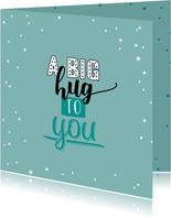 A big hug to you - herkansing