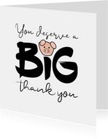 Bedankt You deserve a BIG thank you
