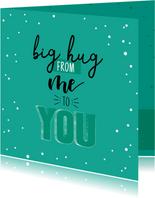 Big hug for you-happy zomaar kaart