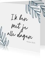 Christelijke kaart - ik ben met je alle dagen