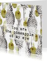 Een kaart voor je lief 'YOU ARE THE PINEAPPLE OF MY EYE'