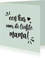 Een kus voor de liefste mama -positive - moederdag kaart