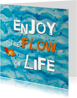 Enjoy the Flow of Life