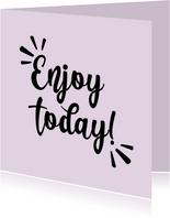 Enjoy today - positive - zomaar kaart