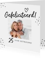Felicitatie kaart 25 jaar getrouwd hip foto stipjes