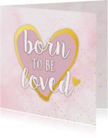 Felicitatiekaart geboorte born to be loved