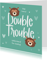 Felicitatiekaart geboorte tweeling double trouble beren hart