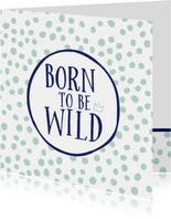 Felicitatiekaart geboorte zoon born to be wild