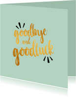 Goodbye and goodluck -afscheidskaart